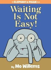 Waiting is Not Easy! by Mo Willlems
