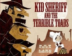 Kid Sheriff and the Terrible Toads by Bob Shea and Lane Smith