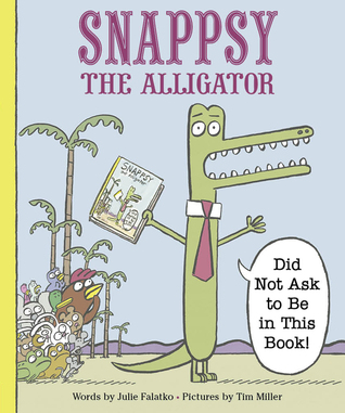 Snappsy the Alligator (did not ask to be in this book!) book cover